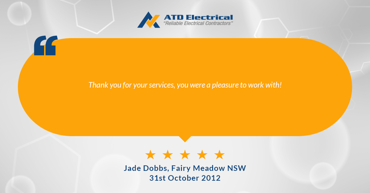 Electrician Wollongong Customer Review - Jade Dobbs: Thank you for your services, you were a pleasure to work with!