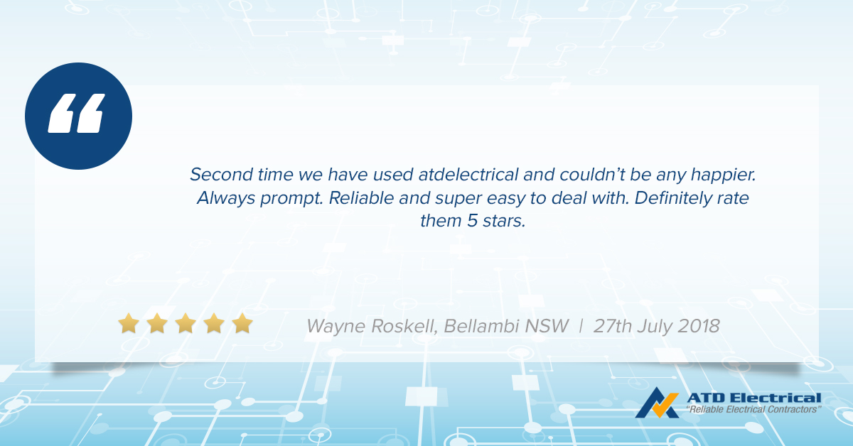 Electrician Wollongong Customer Review - Wayne Roskell: Second time we have used atdelectrical and couldn't be any happier. Always prompt. Reliable and super easy to deal with. Definitely rate them 5 stars.
