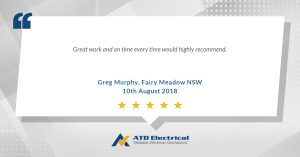 Electrician Wollongong Customer Review - Greg Murphy: Great work and on time every time would highly recommend.